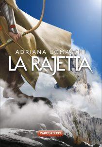 La Rajetta (Tabula Fati, 2019, 169 pagine, 11,90 euro), romanzo di sword and sorcery Adriana Comaschi in cui ci trasporta nella Ladinia preistorica