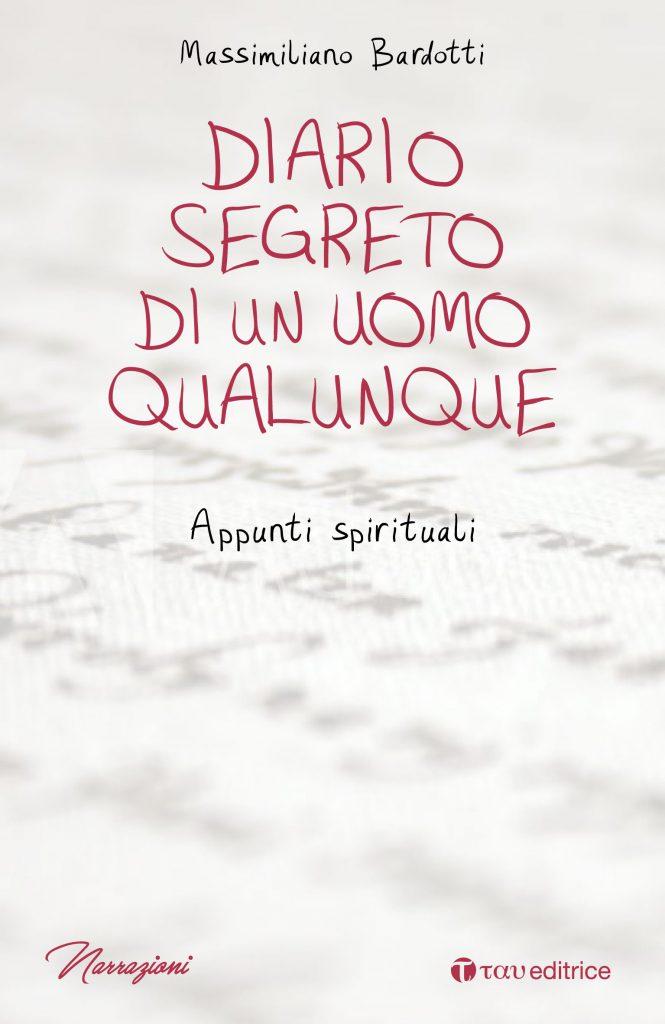 Massimiliano Bardotti  Diario segreto di un uomo qualunque: la possibilità del male insieme al convincimento di una sua inesorabile legittimità