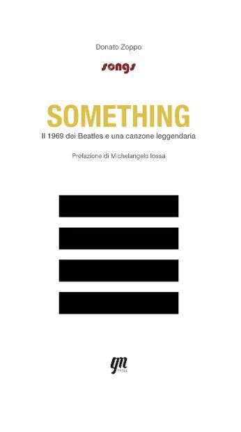 """E' al capolavoro dello storico gruppo londinese che Donato Zoppo dedica """"Something. Il 1969 dei Beatles e una canzone leggendaria"""", il libro pubblicato dall'editore napoletano GM Press"""