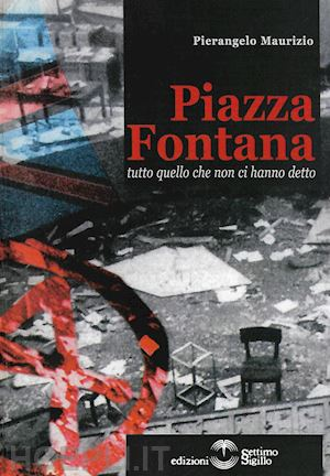 Piazza Fontana. Tutto quello che non ci hanno detto, Editore Settimo Sigillo, 2019, 394 pagine, 30 €