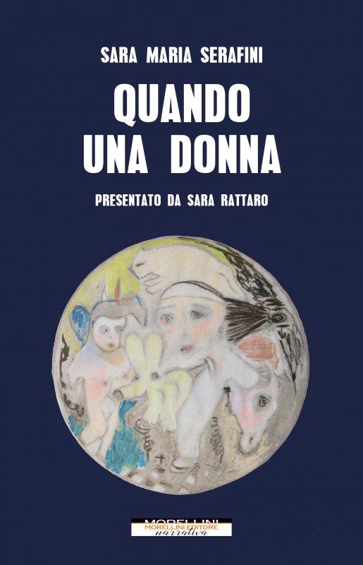 """""""Quando una donna"""", il romanzo di Sara Maria Serafini"""
