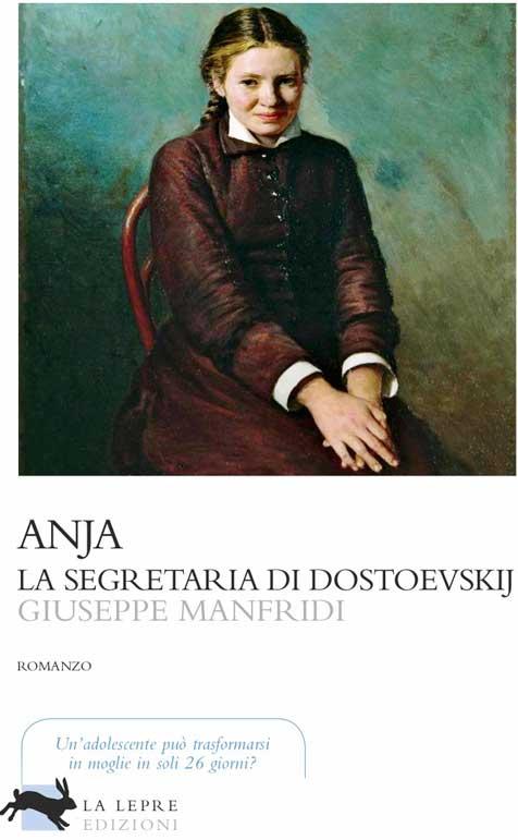 Anja, la segretaria di Dostoevskij, il romanzo di Giuseppe Manfridi