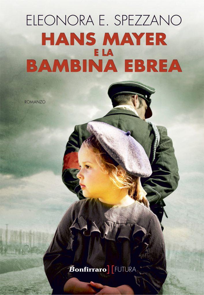 """""""Hans Meyer e la bambina ebrea"""" (Bonfirraro Editore, 2020, 392 pagine, 18) è il romanzo di esordio di Eleonora Spezzano, la più giovane autrice italiana"""