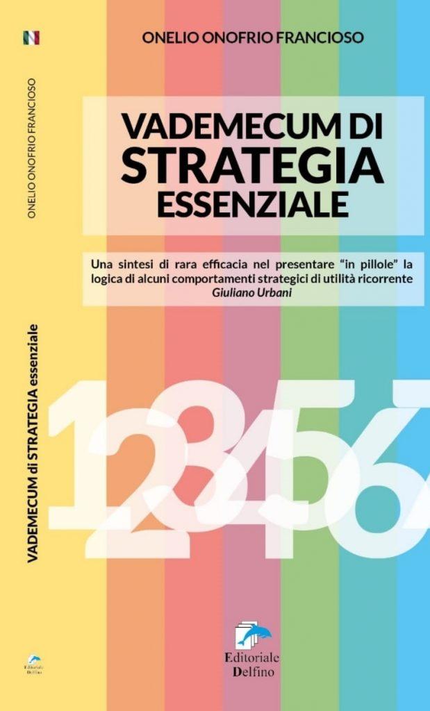 Vademecum di Strategia Essenziale, il nuovo libro di Onelio Onofrio Francioso con prefazione di Giuliano Urbani