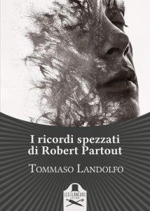 I ricordi spezzati di Robert Partout, il romanzo di Tommaso Landolfo