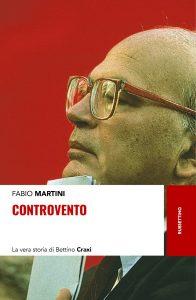 Fabio Martini, Controvento. La vera storia di Bettino Craxi