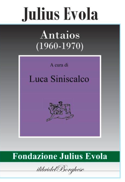 Antaois (1960-1970) (I libri del Borghese), con i cinque saggi pubblicati da Julius Evola tra il 1960 e il 1970, curato da Luca Siniscalco