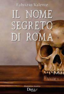 Il nome segreto di Roma, il romanzo di Fabrizio Valente