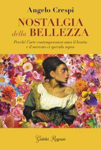 """Angelo Crespi, fresco autore del libro """"Nostalgia della bellezza"""" uscito per Giubilei Regnani, ci parla di arte, bellezza e mercato"""